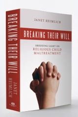 Breaking Their Will: Shedding Light on Religious Child  Maltreatment by author Janet Heimlich